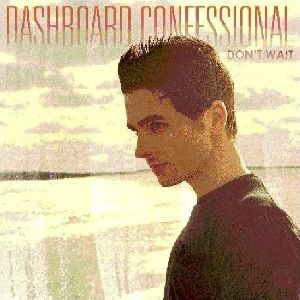 DASHBOARD CONFESSIONAL : DC - Don 27t Wait